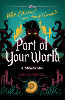 Part of Your World: A Twisted Tale A Twisted Tale, Liz Braswell
