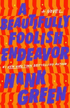 A Beautifully Foolish Endeavor: A Novel, Hank Green