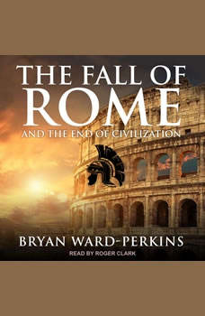 The Fall of Rome: And the End of Civilization, Bryan Ward-Perkins