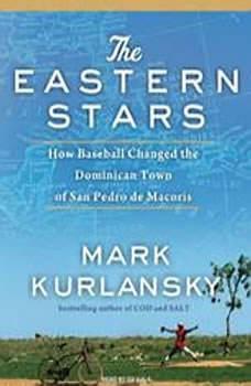 The Eastern Stars: How Baseball Changed the Dominican Town of San Pedro de Macoris, Mark Kurlansky