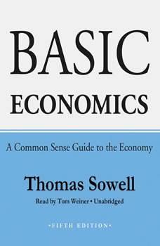 Basic Economics, Fifth Edition: A Common Sense Guide to the Economy A Common Sense Guide to the Economy, Thomas Sowell