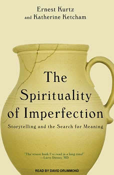 The Spirituality of Imperfection: Storytelling and the Search for Meaning, Katherine Ketcham