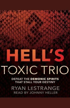 Hell's Toxic Trio: Defeat the Demonic Spirits that Stall Your Destiny, Ryan LeStrange