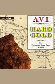 Hard Gold: The Colorado Gold Rush of 1859: A Tale of the Old West, Avi