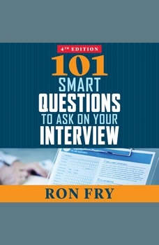 101 Smart Questions to Ask on Your Interview, Completely Updated 4th Edition, Ron Fry