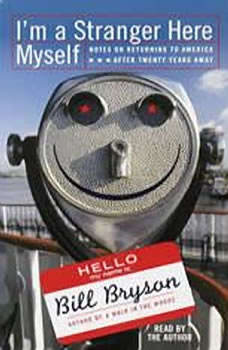I'm a Stranger Here Myself: Notes on Returning to America After 20 Years Away, Bill Bryson
