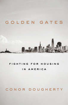 Golden Gates: Fighting for Housing in America, Conor Dougherty
