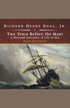 Two Years Before the Mast: A Personal Narrative of Life at Sea, Jr. Dana