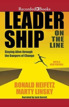 Leadership on the Line (Revised): Staying Alive Through the Dangers of Change, Ronald A. Heifetz