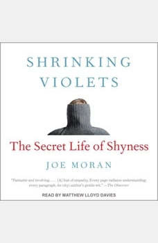 Shrinking Violets: The Secret Life of Shyness, Joe Moran