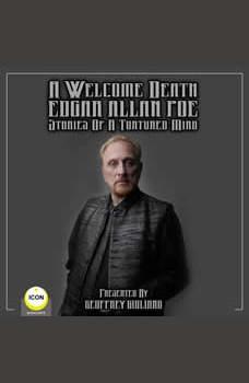 A Welcome Death Edgar Allan Poe - Stories Of A Tortured Mind, Edgar Allan Poe