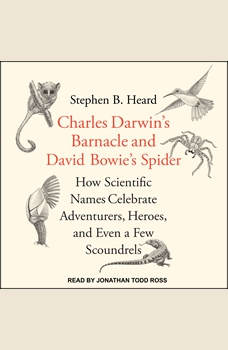 Charles Darwin's Barnacle and David Bowie's Spider: How Scientific Names Celebrate Adventurers, Heroes, and Even a Few Scoundrels, PhD Heard