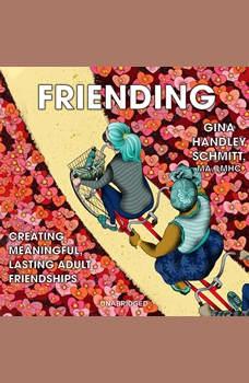 Friending:  Creating Meaningful, Lasting Adult Friendships, Gina Handley Schmitt