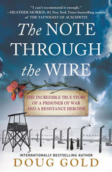 The Note Through the Wire: The Incredible True Story of a Prisoner of War and a Resistance Heroine, Doug Gold