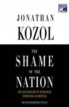 The Shame of the Nation: The Restoration of Apartheid Schooling in America, Jonathan Kozol