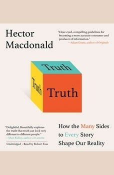 Truth: How the Many Sides to Every Story Shape Our Reality, Hector Macdonald