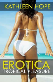 Erotica: Tropical Pleasure , Kathleen Hope