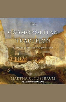 The Cosmopolitan Tradition: A Noble but Flawed Ideal, Martha C. Nussbaum