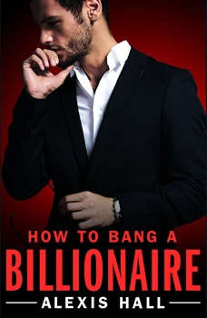 How to Bang a Billionaire, Alexis Hall