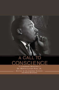A Call to Conscience: The Landmark Speeches of Dr. Martin Luther King, Jr., Clayborne Carson