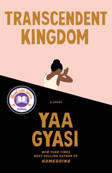 Transcendent Kingdom: A novel, Yaa Gyasi