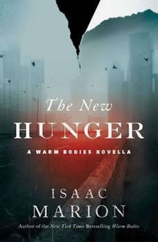 The New Hunger: A Warm Bodies Novella, Isaac Marion