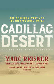 Cadillac Desert, Revised and Updated Edition: The American West and Its Disappearing Water The American West and Its Disappearing Water, Marc Reisner