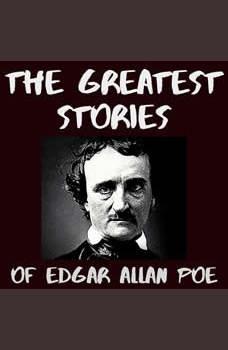 The Greatest Stories of Edgar Allan Poe [Unabridged], Edgar Allan Poe