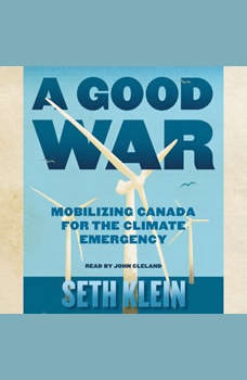 A Good War: Mobilizing Canada for the Climate Emergency, Seth Klein