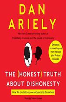 The Honest Truth About Dishonesty: How We Lie to Everyone---Especially Ourselves, Dr. Dan Ariely
