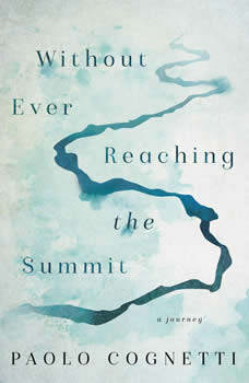 Without Ever Reaching the Summit: A Journey, Paolo Cognetti