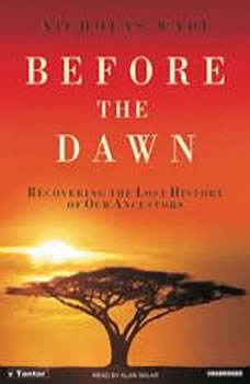 Before the Dawn: Recovering the Lost History of Our Ancestors, Nicholas Wade