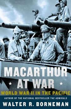 MacArthur at War: World War II in the Pacific World War II in the Pacific, Walter R. Borneman