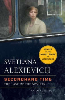 Secondhand Time: The Last of the Soviets The Last of the Soviets, Svetlana Alexievich