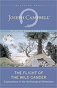Flight of the Wild Gander: Explorations in the Mythological Dimension - Selected Essays, 1944-1968, Joseph Campbell