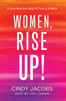 Women, Rise Up!: A Fierce Generation Taking Its Place in the World, Cindy Jacobs