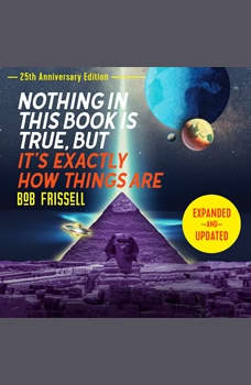 Nothing in This Book Is True, But It's Exactly How Things Are, 25th Anniversary Edition, Bob Frissell