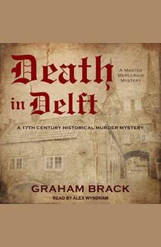 Death in Delft: A 17th Century Historical Murder Mystery, Graham Brack
