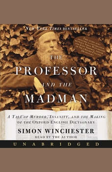 The Professor and The Madman: A Tale of Murder, Insanity, and the Making of the Oxford English Dictionary, Simon Winchester