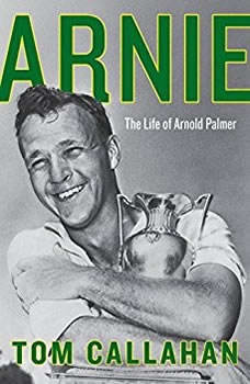 Arnie: The Life of Arnold Palmer, Tom Callahan