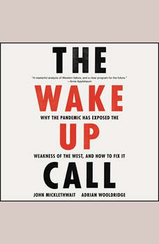 The Wake-Up Call: Why the Pandemic Has Exposed the Weakness of the West, and How to Fix It, John Micklethwait