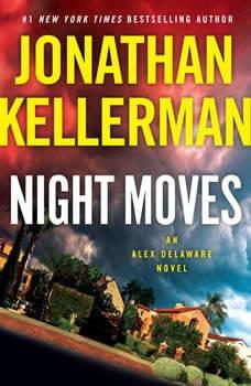 Night Moves: An Alex Delaware Novel An Alex Delaware Novel, Jonathan Kellerman