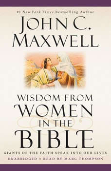 Wisdom from Women in the Bible: Giants of the Faith Speak into Our Lives Giants of the Faith Speak into Our Lives, John C. Maxwell