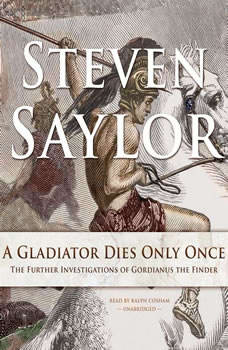 A Gladiator Dies Only Once: The Further Investigations of Gordianus the Finder The Further Investigations of Gordianus the Finder, Steven Saylor