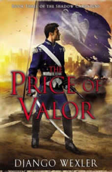 The Price of Valor: Book Three of the Shadow Campaigns, Django Wexler
