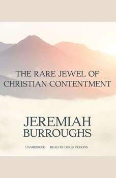 The Rare Jewel of Christian Contentment, Jeremiah Burroughs