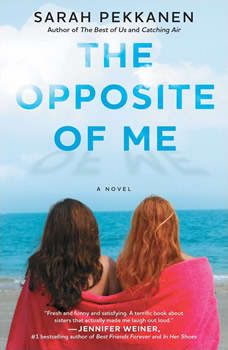 The Opposite of Me: A Novel, Sarah Pekkanen