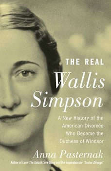 The Real Wallis Simpson: A New History of the American Divorcee who became the Duchess of Windsor, Anna Pasternak