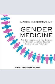 Gender Medicine: The Groundbreaking New Science of Gender- and Sex-Related Diagnosis and Treatment, MD Glezerman