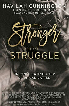 Stronger than the Struggle: Uncomplicating Your Spiritual Battle Uncomplicating Your Spiritual Battle, Havilah Cunnington